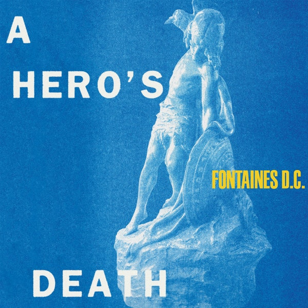 fontaines d.c. A Heros Death